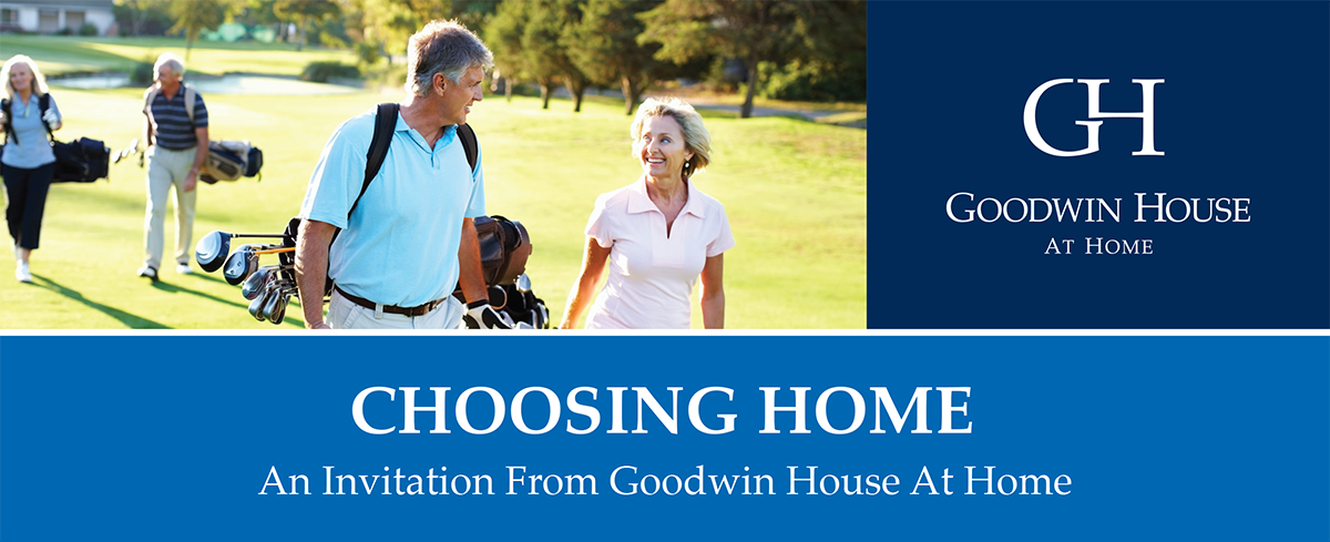 CHOOSING HOME. An Invitation From Goodwin House At Home